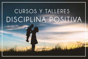 Cursos y Talleres de Disciplina Positiva